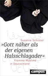Gott näher als der eigenen Halsschlagader - Fromme Muslime in Deutschland