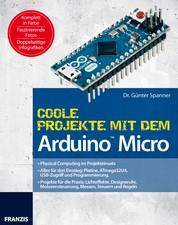 Coole Projekte mit dem Arduino™ Micro - Physical Computing im Projekteinsatz