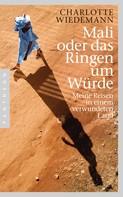 Charlotte Wiedemann: Mali oder das Ringen um Würde ★★★★