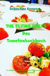 THE FLYING CHEFS Das Tomatenkochbuch - 10 raffinierte exklusive Rezepte vom Flitterwochenkoch von Prinz William und Kate