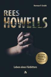 Rees Howells - Leben eines Fürbitters