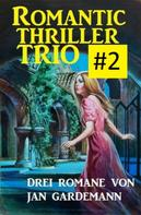 Jan Gardemann: Romantic Thriller Trio #2: Drei Romane ★★★★