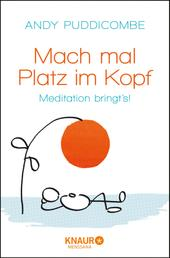 Mach mal Platz im Kopf - Meditation bringt's!