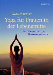 Yoga für Frauen in der Lebensmitte - Mit Übungen zur Hormonbalance