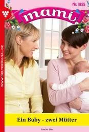 Mami 1855 – Familienroman - Ein Baby – zwei Mütter