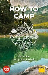 How to camp - Der Guide zur großen Freiheit