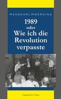 Hanskarl Hoerning: 1989 oder Wie ich die Revolution verpasste