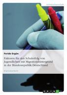 Feride Ergün: Faktoren für den Schulerfolg von Jugendlichen mit Migrationshintergrund in der Bundesrepublik Deutschland