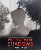 Janet Wees: When We Were Shadows