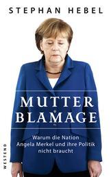 Mutter Blamage - Warum die Nation Angela Merkel und ihre Politik nicht braucht