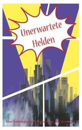 Unerwartete Helden - Eine Anthologie der Schreibwerkstatt Die Kraniche