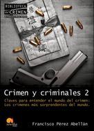 Francisco Pérez Abellán: Crimen y criminales II. Claves para entender el mundo del crimen