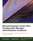 Brian Mason: Microsoft System Center 2012 Configuration Manager: Administration Cookbook