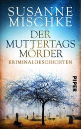 Der Muttertagsmörder - Kriminalgeschichten