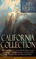 John Muir: JOHN MUIR'S CALIFORNIA COLLECTION: My First Summer in the Sierra, Picturesque California, The Mountains of California, The Yosemite & Our National Parks (Illustrated)