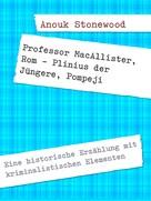 Anouk Stonewood: Professor MacAllister, Rom - Plinius der Jüngere, Pompeji