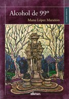 Manu López Marañón: Alcohol de 99º