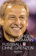 Erik Kirschbaum: Jürgen Klinsmann - Fußball ohne Grenzen