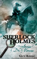 Guy Adams: Sherlock Holmes, Band 2: Die Armee des Dr. Moreau ★★★