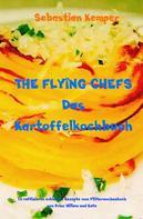 Sebastian Kemper: THE FLYING CHEFS Das Kartoffelkochbuch