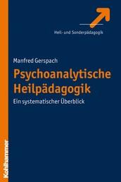 Psychoanalytische Heilpädagogik - Ein systematischer Überblick
