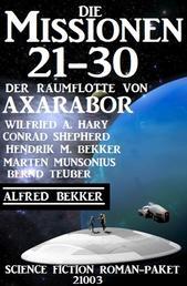 Die Missionen 21-30: Die Missionen der Raumflotte von Axarabor - Science Fiction Roman-Paket 21003