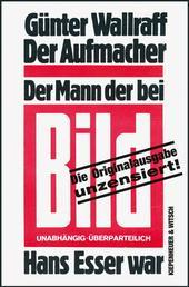 Der Aufmacher - Der Mann, der bei Bild Hans Esser war. - Unzensierte Originalausgabe