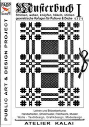PADP-Script 006: Musterbuch I von 1771 - Stricken, weben, knüpfen, häkeln, sticken. Geometrische Vorlagen für Pullover und Decke