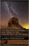 Alfred Wiedemann: The Ancient Egyptian Doctrine of the Immortality of the Soul
