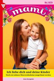 Mami 1979 – Familienroman - Ich liebe dich und deine Kinder