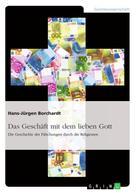 Hans-Jürgen Borchardt: Das Geschäft mit dem lieben Gott. Die Geschichte der Fälschungen durch die Religionen