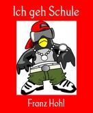 Franz Hohl: Ich geh Schule ★