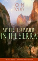 John Muir: My First Summer in the Sierra (With Original Drawings & Photographs)