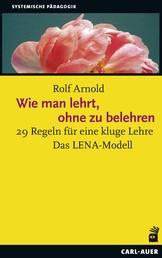 Wie man lehrt, ohne zu belehren - 29 Regeln für eine kluge Lehre Das LENA-Modell