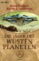 Die Jäger des Wüstenplaneten - Roman