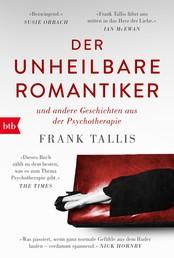 Der unheilbare Romantiker - & andere Geschichten aus der Psychotherapie
