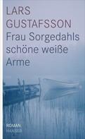 Lars Gustafsson: Frau Sorgedahls schöne weiße Arme ★★★★