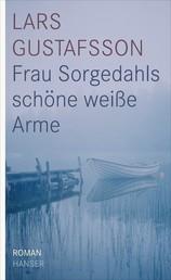 Frau Sorgedahls schöne weiße Arme - Roman