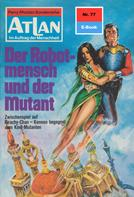 William Voltz: Atlan 77: Der Robotmensch und der Mutant ★★★★★