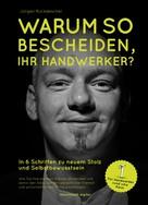 Jürgen Ruckdeschel: Warum so bescheiden, Ihr Handwerker? ★★★★★