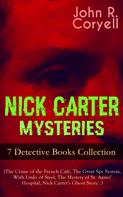 John R. Coryell: NICK CARTER MYSTERIES - 7 Detective Books Collection (The Crime of the French Café, The Great Spy System, With Links of Steel, The Mystery of St. Agnes' Hospital, Nick Carter's Ghost Story…)