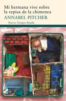 Annabel Pitcher: Mi hermana vive sobre la repisa de la chimenea