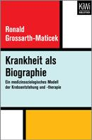 Ronald Grossarth-Maticek: Krankheit als Biographie
