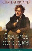 François-René de Chateaubriand: Chateaubriand: Oeuvres politiques (L'édition intégrale)