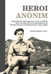 """Heroi Anònim - Biografía de Domingo Cots Arós, un fill de Bot a les files del Terç de Requetès de """"Nostra Senyora de Montserrat"""" (1913-1938)"""