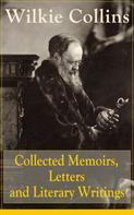 Wilkie Collins: Collected Memoirs, Letters and Literary Writings of Wilkie Collins