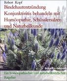 Robert Kopf: Bindehautentzündung Konjunktivitis behandeln mit Homöopathie, Schüsslersalzen und Naturheilkunde