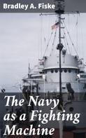 Bradley A. Fiske: The Navy as a Fighting Machine
