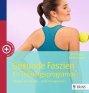 Gesunde Faszien. Ihr Trainingsprogramm - Weniger Schmerzen - mehr Beweglichkeit