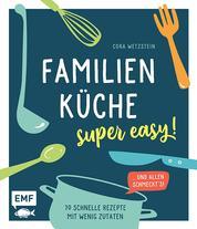 Familienküche – super easy! - 70 schnelle Rezepte mit wenig Zutaten und allen schmeckt's!
